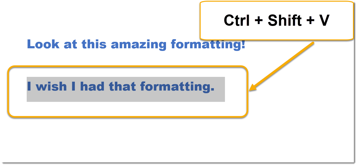 Ctrl + Shift + V to Paste formatting